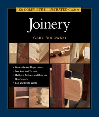 The Complete Illustrated Guide to Joinery By Rogowski, Gary