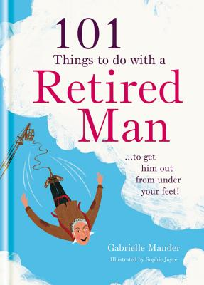 101 Things to Do With Your Retired Man By Mander, Gabrielle